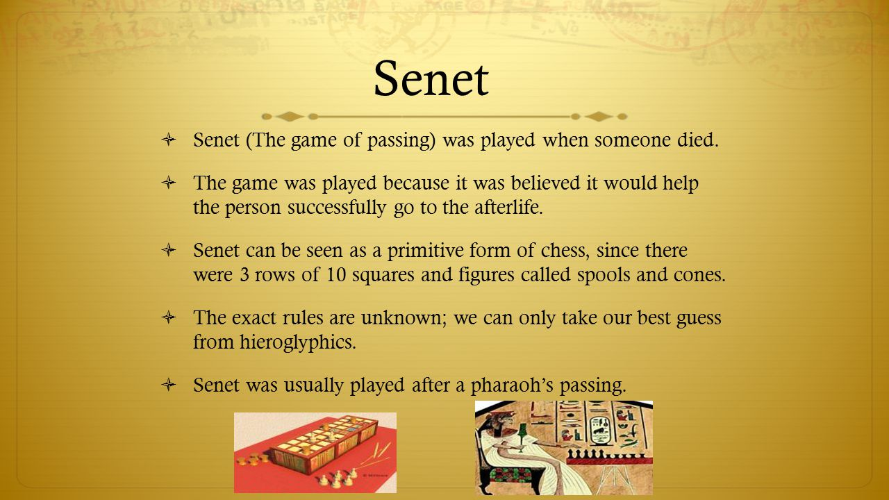 Senet Senet (The game of passing) was played when someone died.
