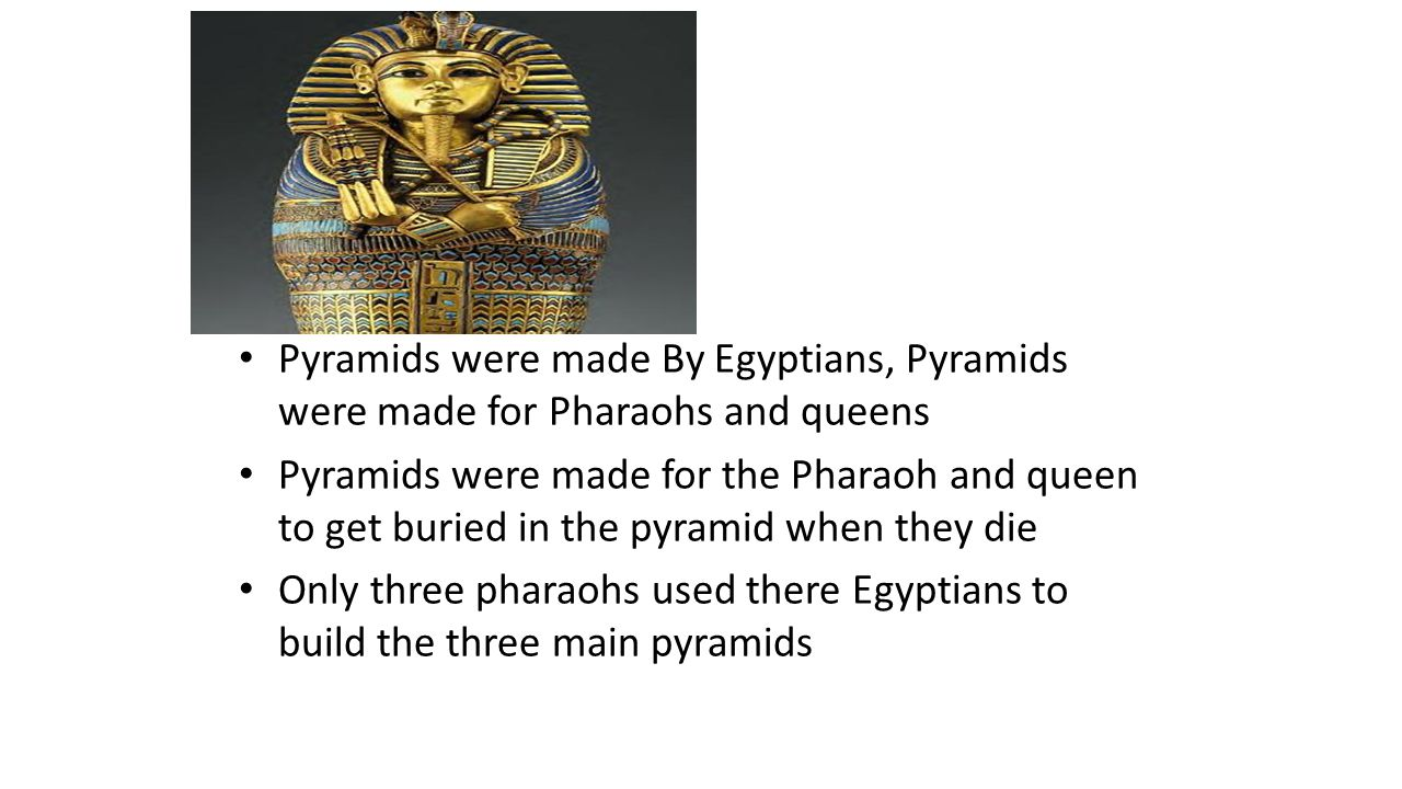 Pyramids were made By Egyptians, Pyramids were made for Pharaohs and queens