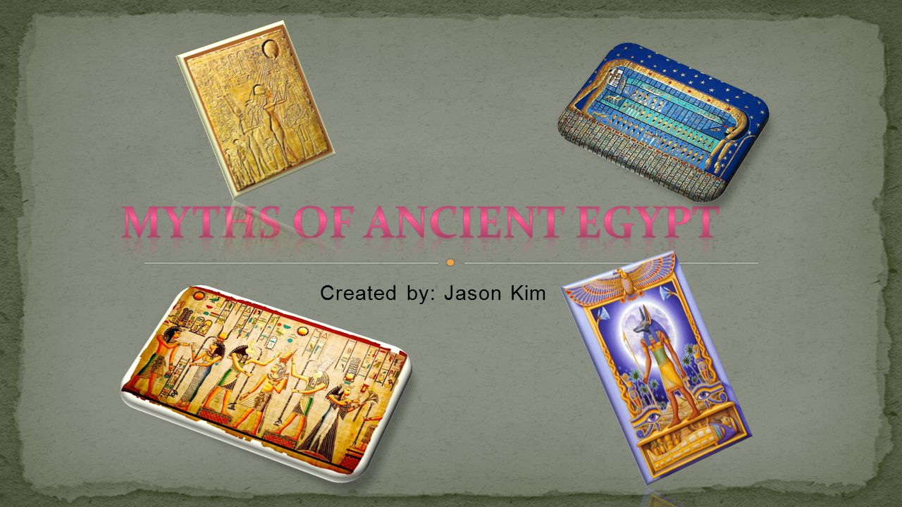 Myths of Ancient Egypt Created by: Jason Kim