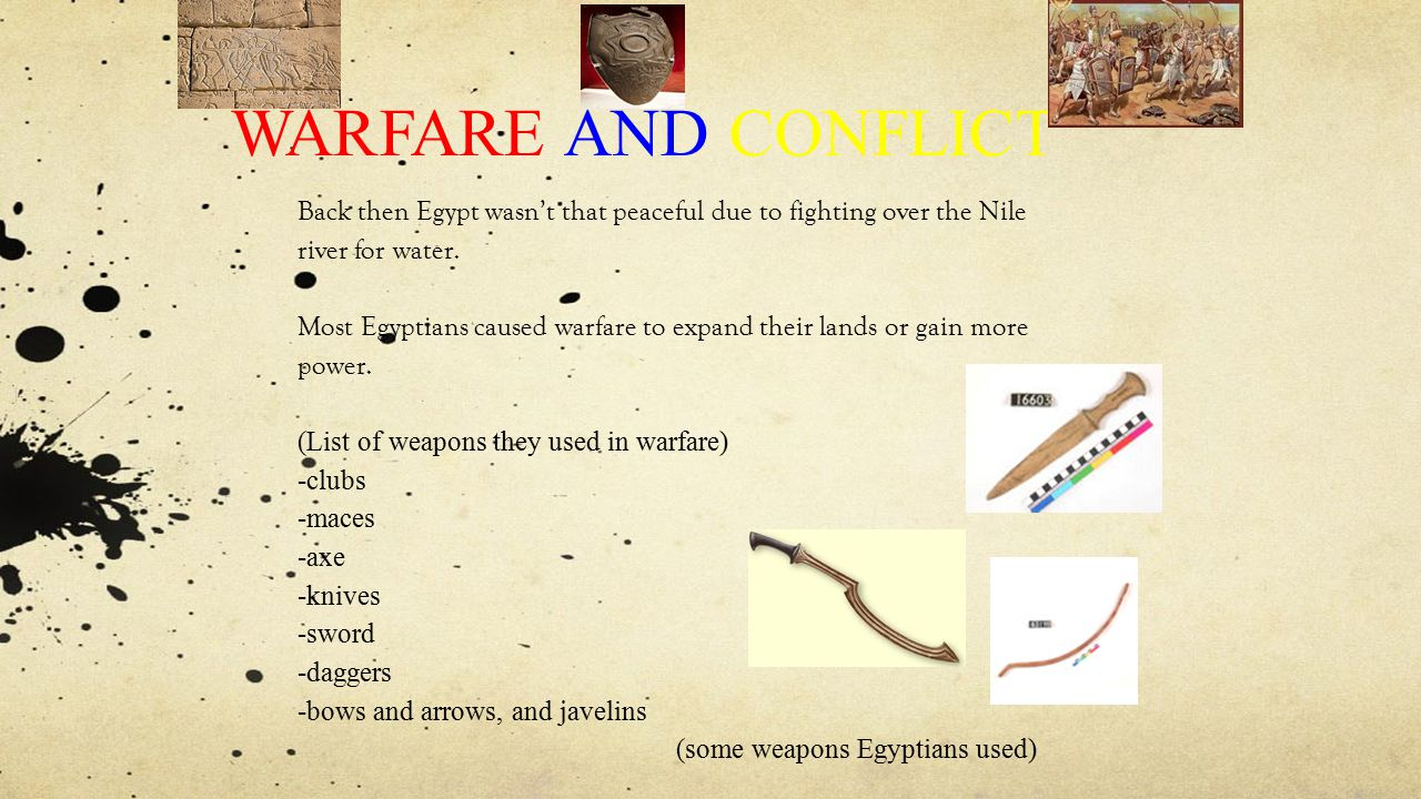 WARFARE AND CONFLICT Back then Egypt wasn't that peaceful due to fighting over the Nile river for water.