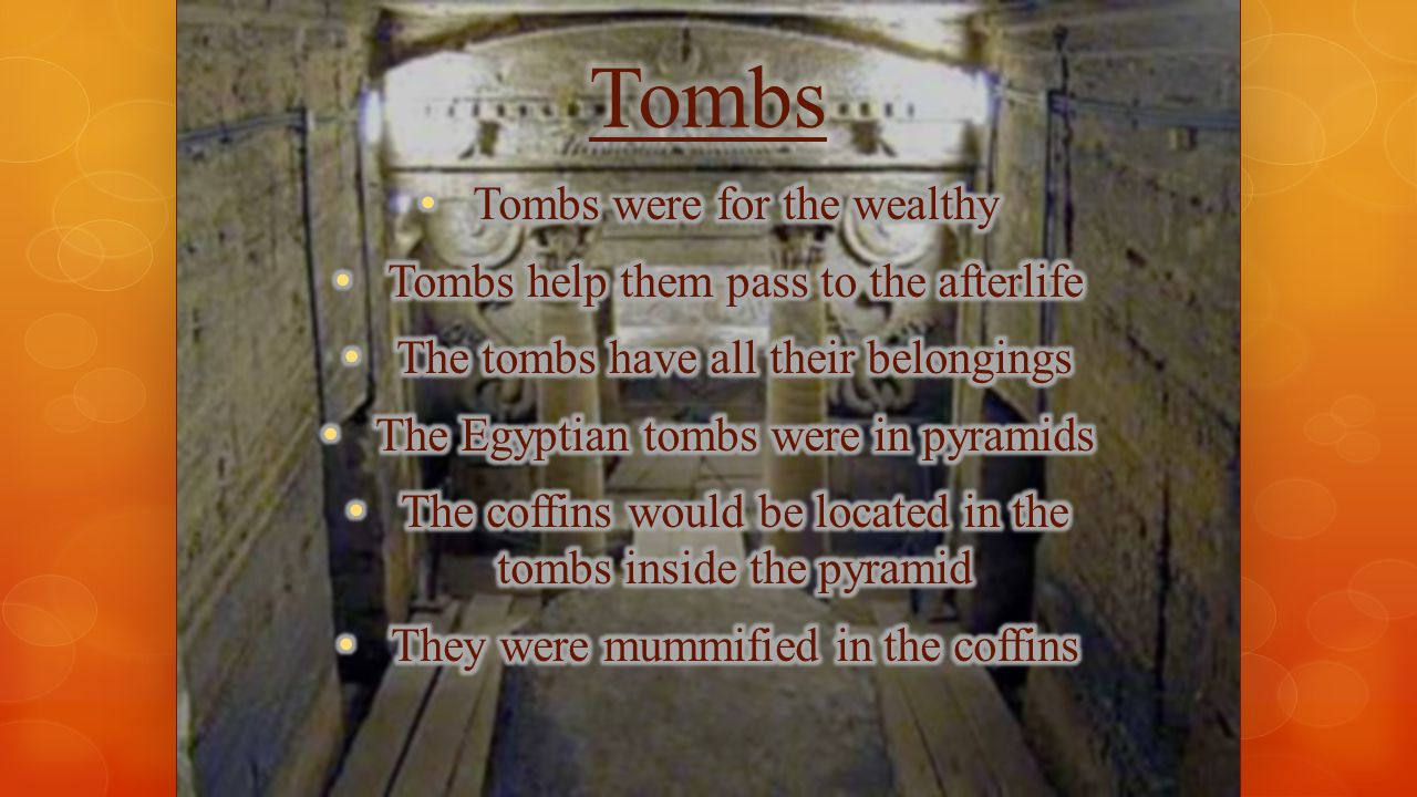 Tombs Tombs were for the wealthy Tombs help them pass to the afterlife