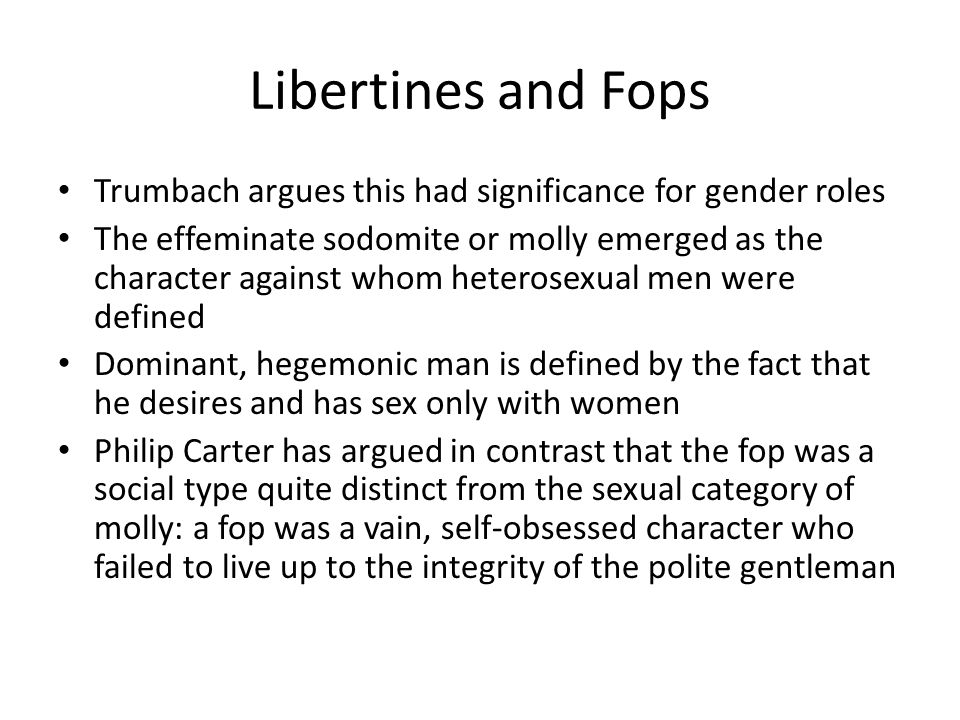 Libertines and Fops Trumbach argues this had significance for gender roles.