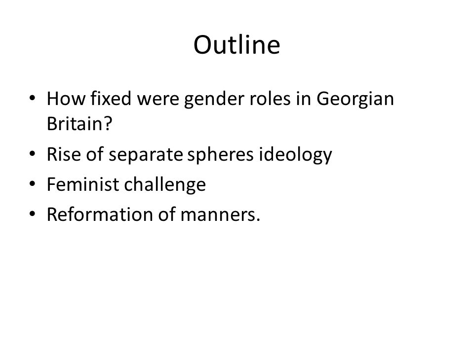 Outline How fixed were gender roles in Georgian Britain