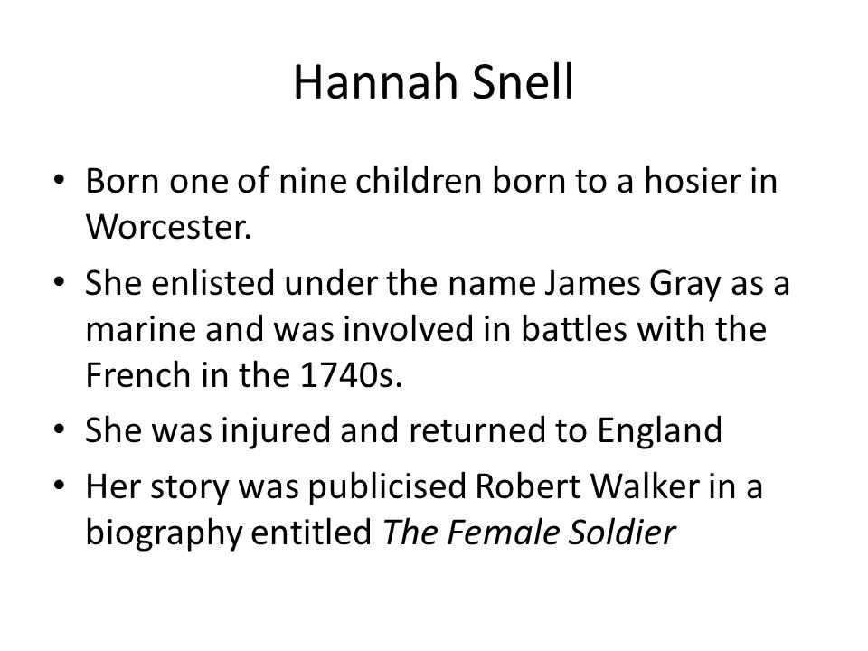Hannah Snell Born one of nine children born to a hosier in Worcester.