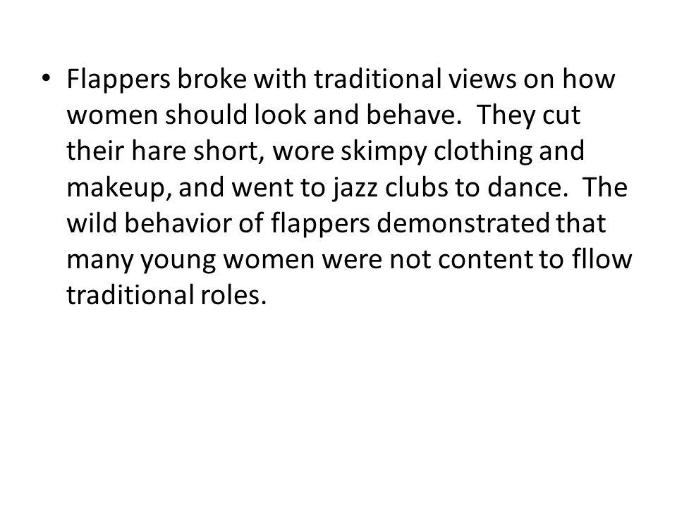 Flappers broke with traditional views on how women should look and behave.