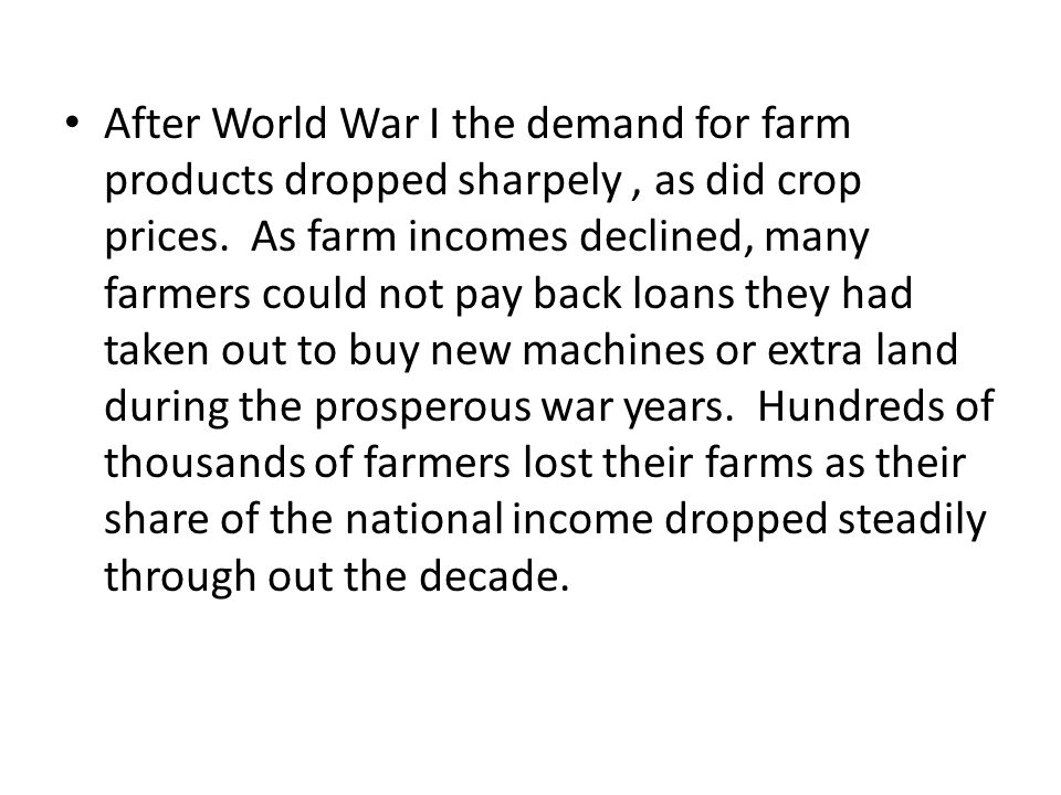 After World War I the demand for farm products dropped sharpely , as did crop prices.