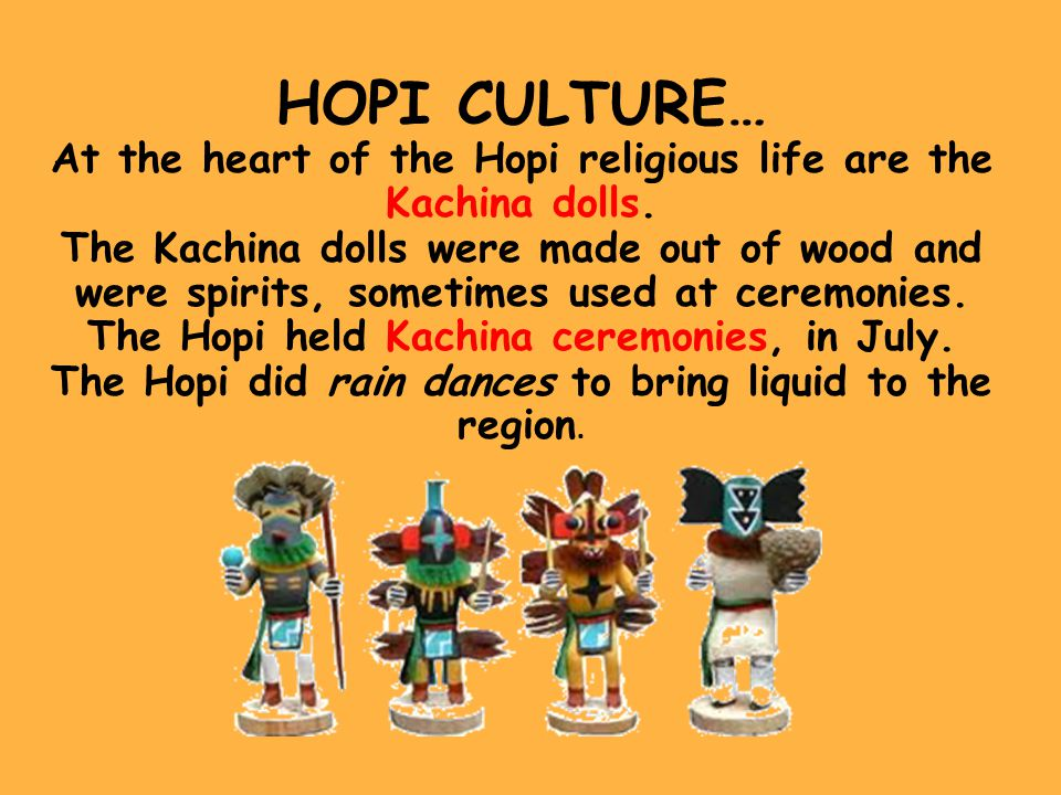 HOPI CULTURE… At the heart of the Hopi religious life are the Kachina dolls.