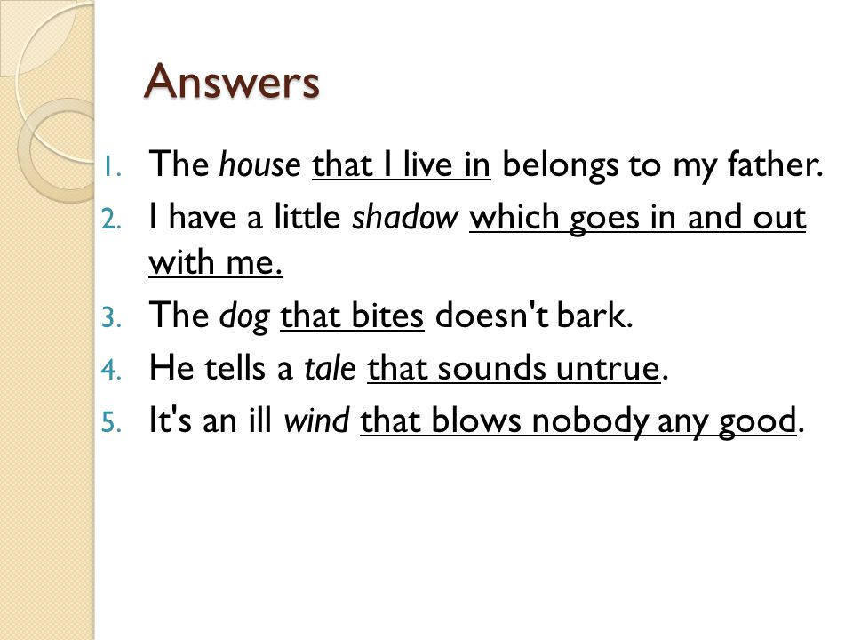 Answers The house that I live in belongs to my father.