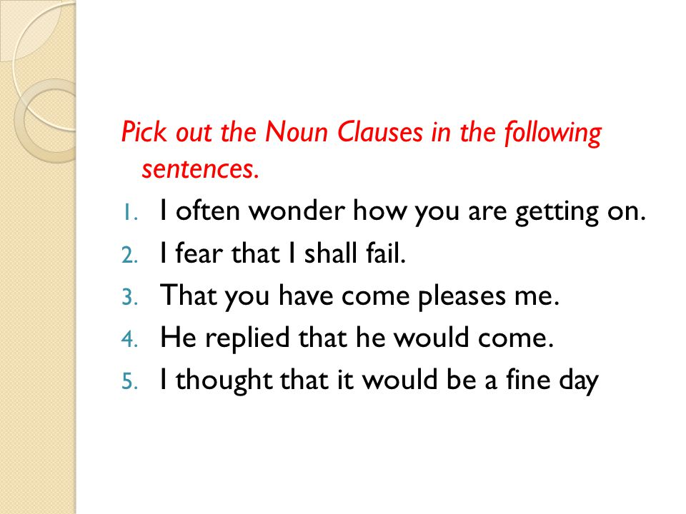 Pick out the Noun Clauses in the following sentences.