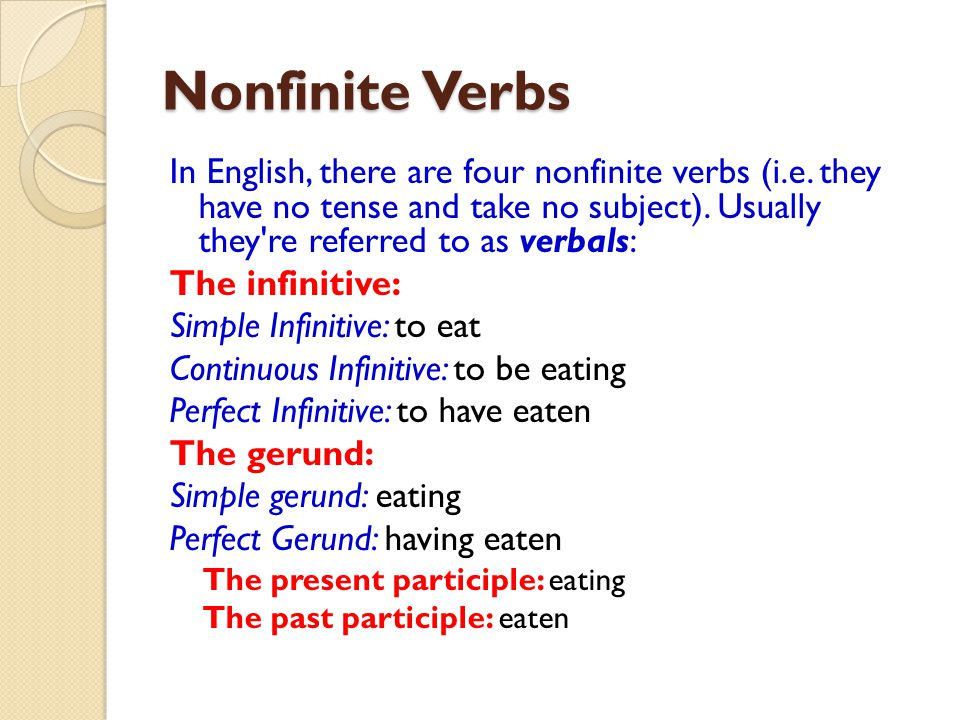 Nonfinite Verbs In English, there are four nonfinite verbs (i.e. they have no tense and take no subject). Usually they re referred to as verbals: