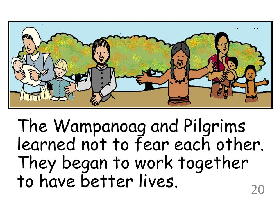 The Wampanoag and Pilgrims learned not to fear each other