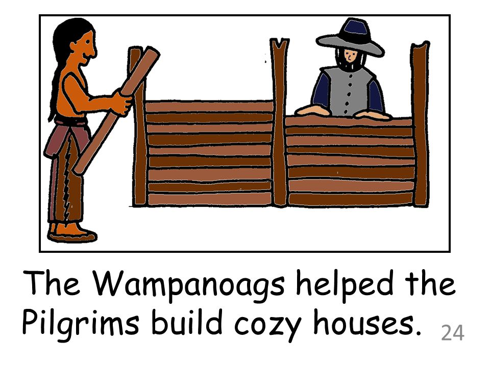The Wampanoags helped the Pilgrims build cozy houses.