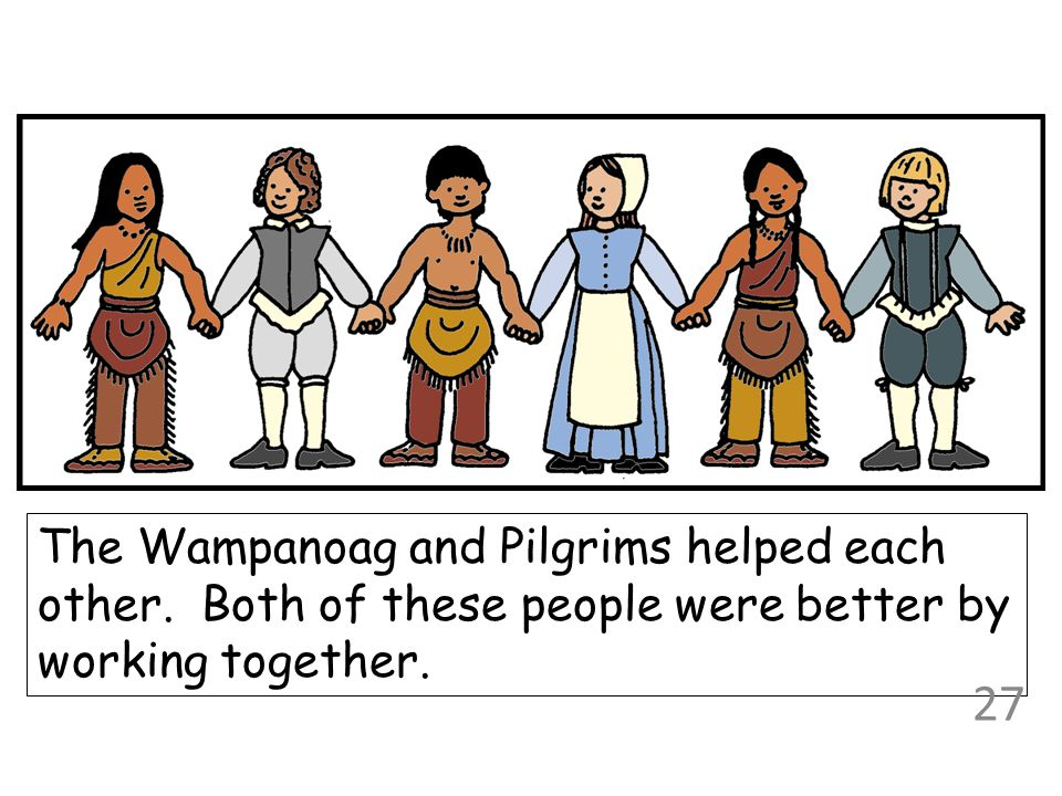 The Wampanoag and Pilgrims helped each other