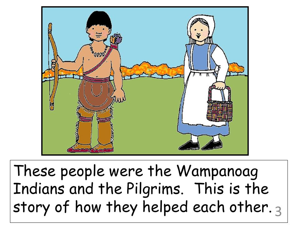 These people were the Wampanoag Indians and the Pilgrims