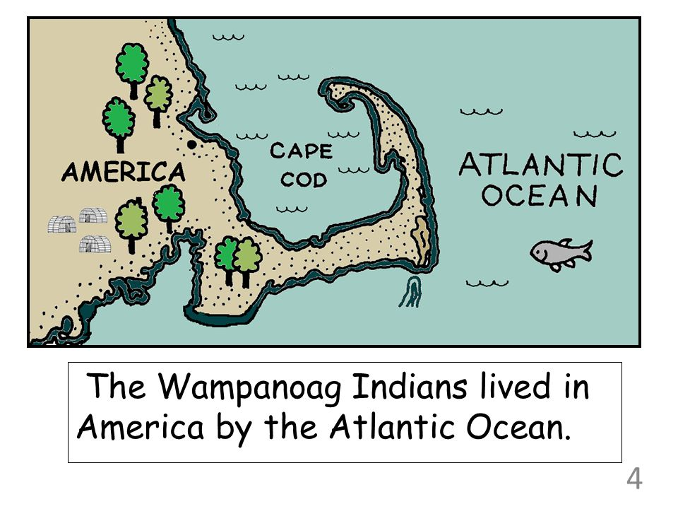 The Wampanoag Indians lived in America by the Atlantic Ocean.
