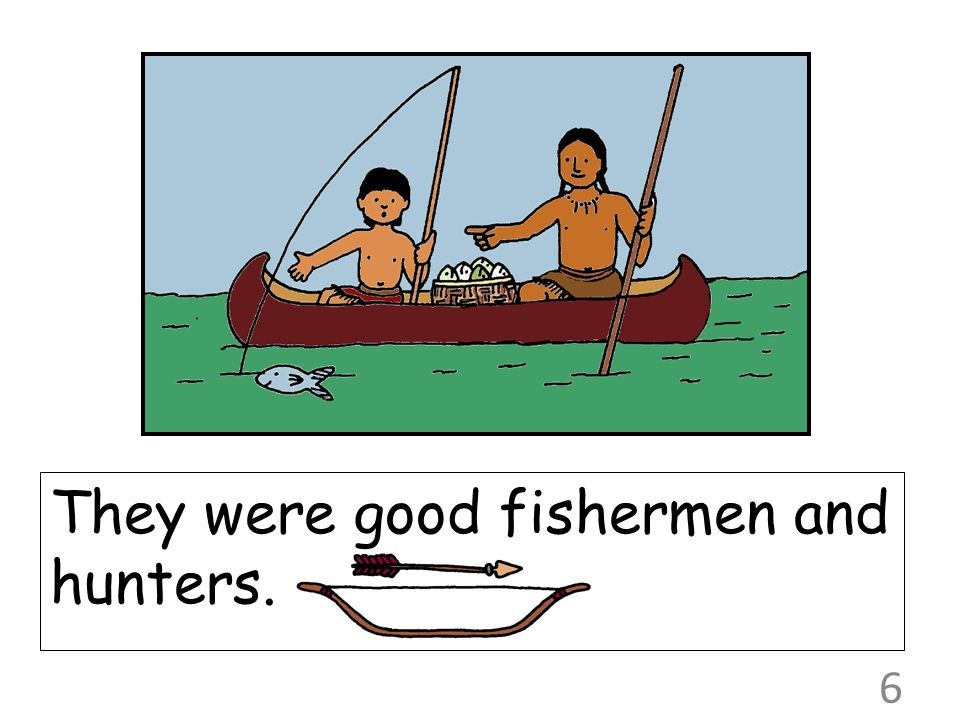 They were good fishermen and hunters.