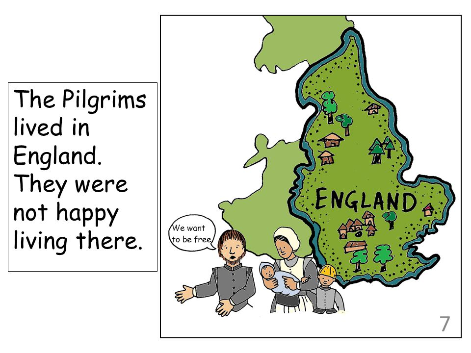 The Pilgrims lived in England. They were not happy living there.