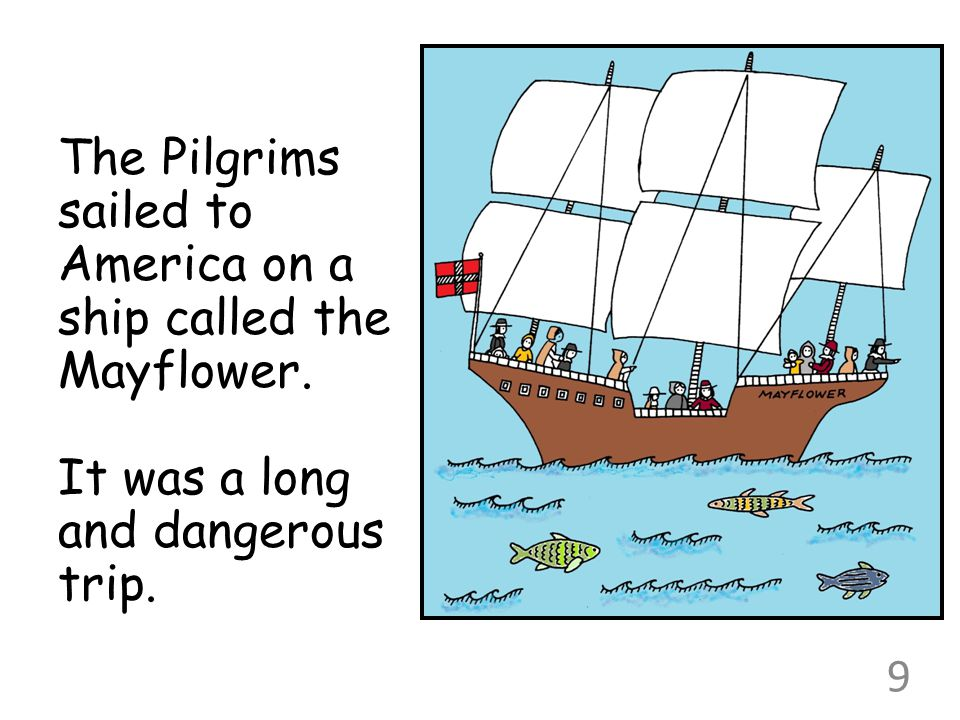 The Pilgrims sailed to America on a ship called the Mayflower.
