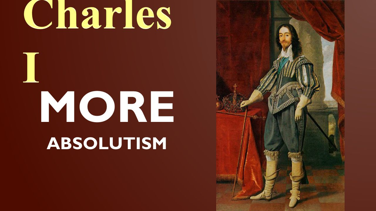 Charles I MORE ABSOLUTISM