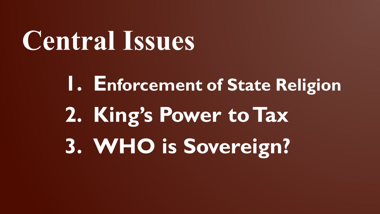 Central Issues Enforcement of State Religion King's Power to Tax