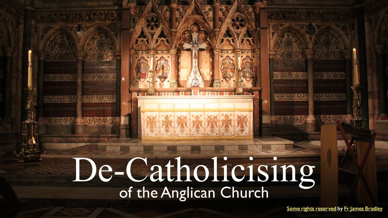 De-Catholicising of the Anglican Church