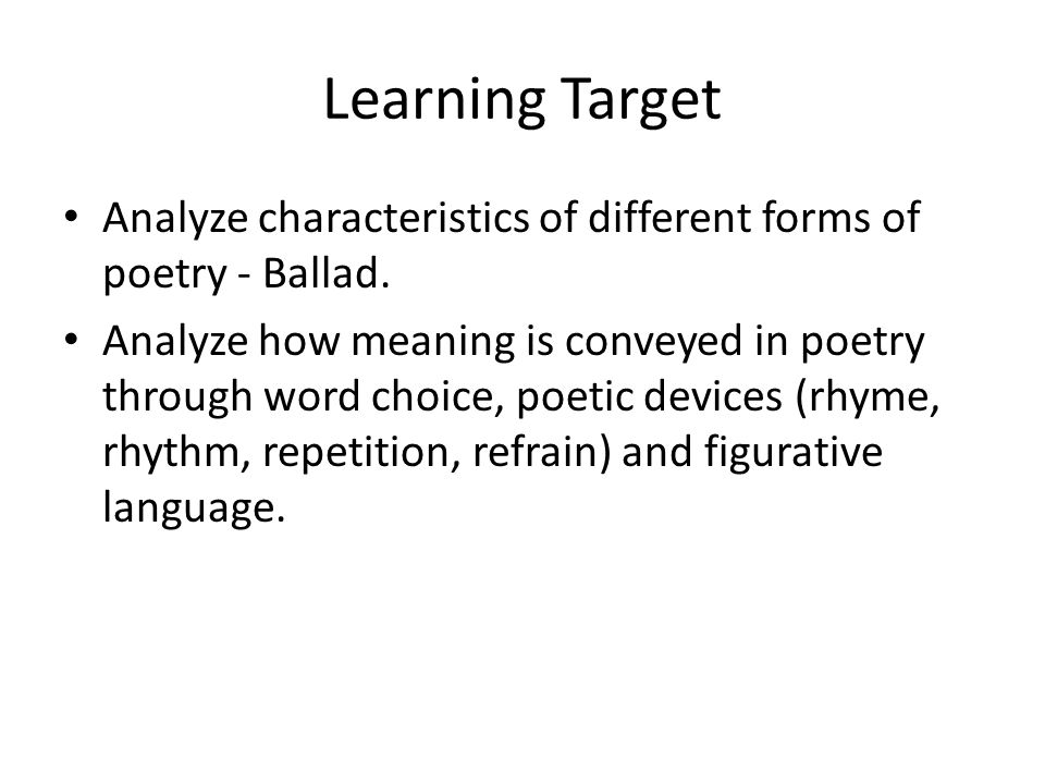 Learning Target Analyze characteristics of different forms of poetry - Ballad.
