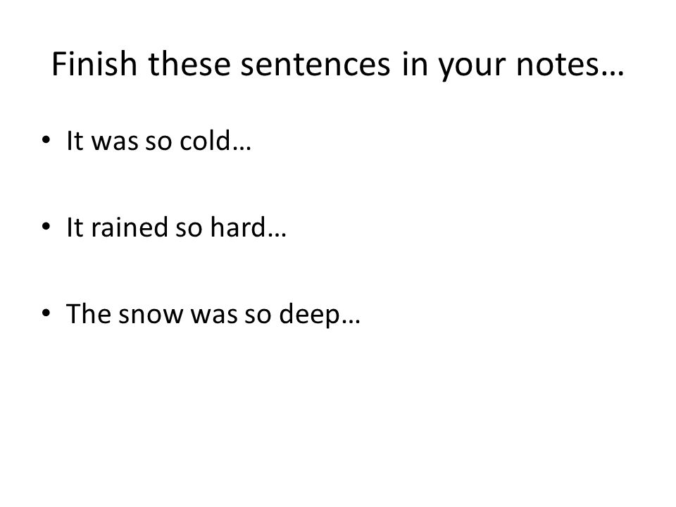 Finish these sentences in your notes…