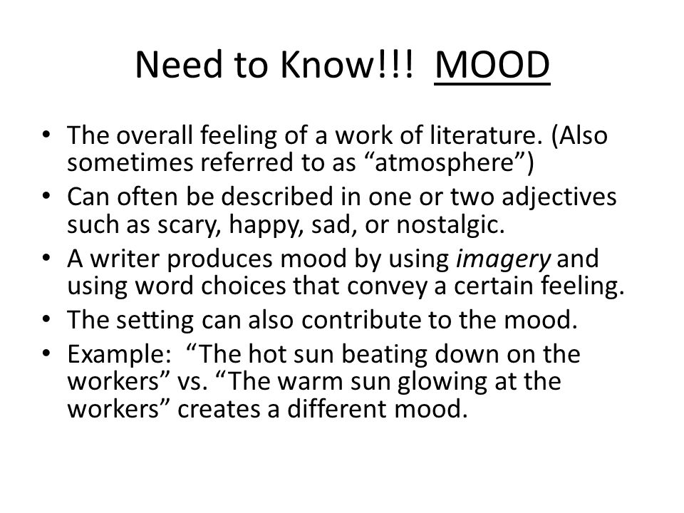 Need to Know!!! MOOD The overall feeling of a work of literature. (Also sometimes referred to as atmosphere )