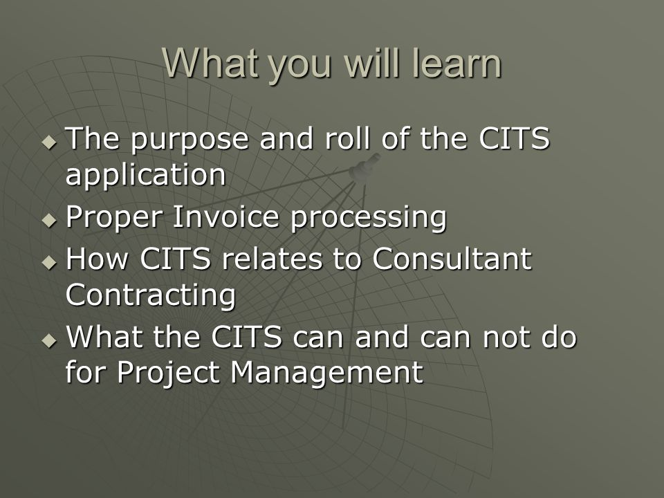 What you will learn The purpose and roll of the CITS application