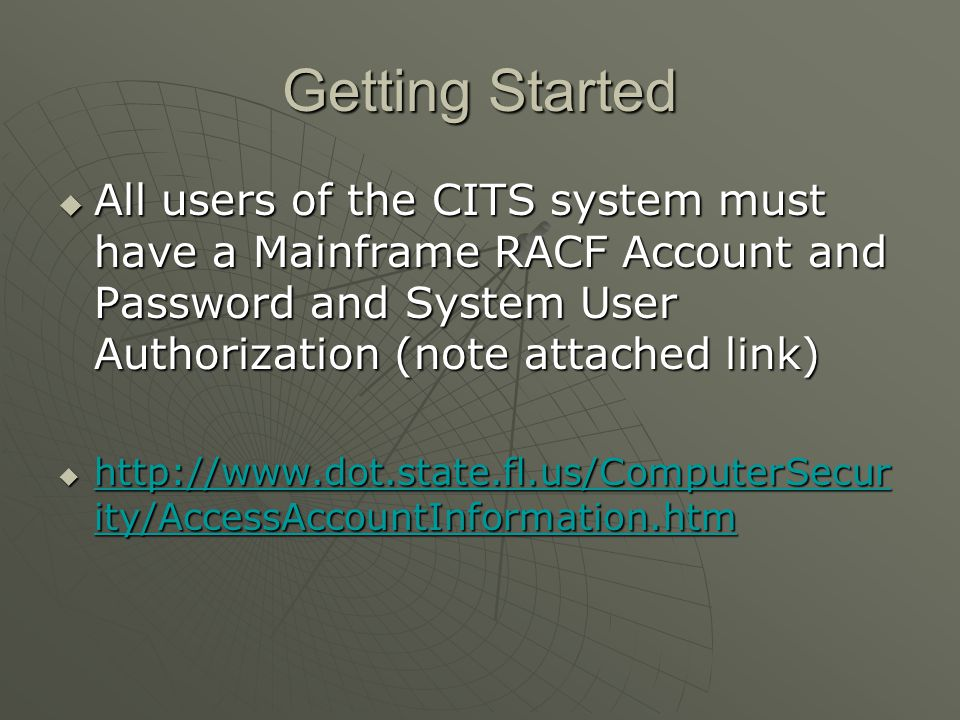 Getting Started All users of the CITS system must have a Mainframe RACF Account and Password and System User Authorization (note attached link)