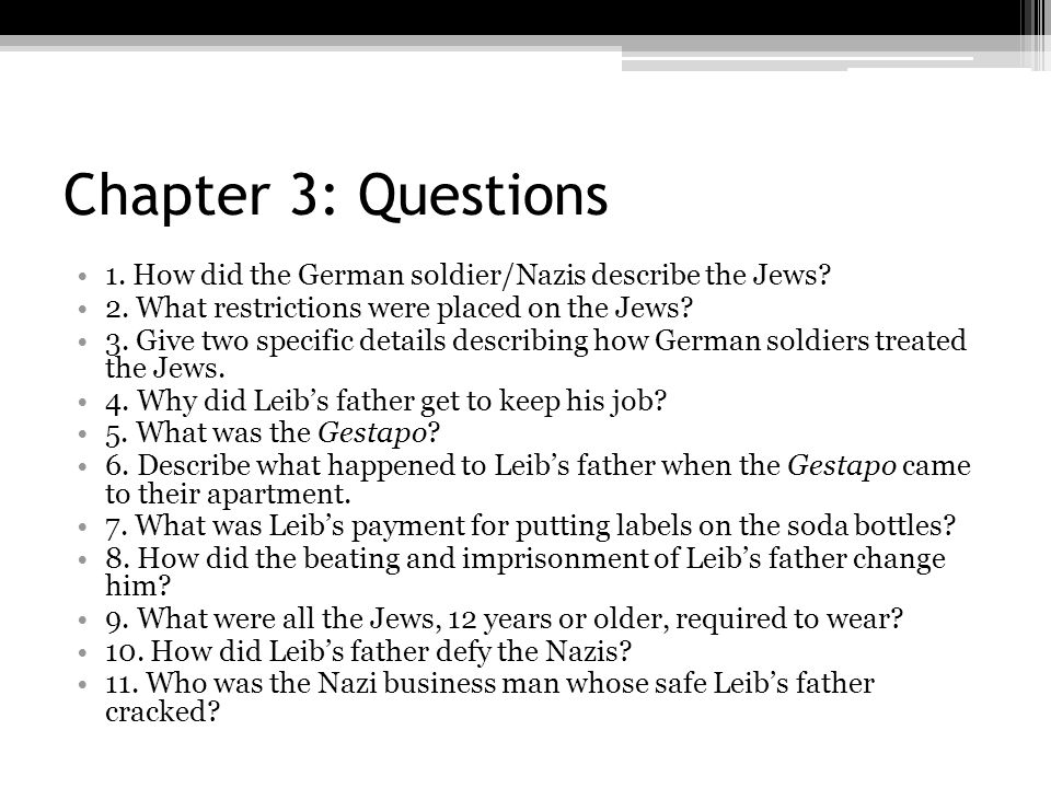 Chapter 3: Questions 1. How did the German soldier/Nazis describe the Jews 2. What restrictions were placed on the Jews