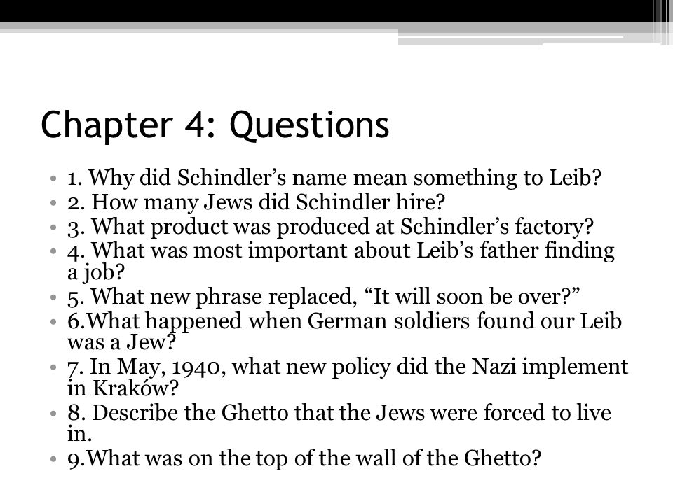 Chapter 4: Questions 1. Why did Schindler's name mean something to Leib 2. How many Jews did Schindler hire