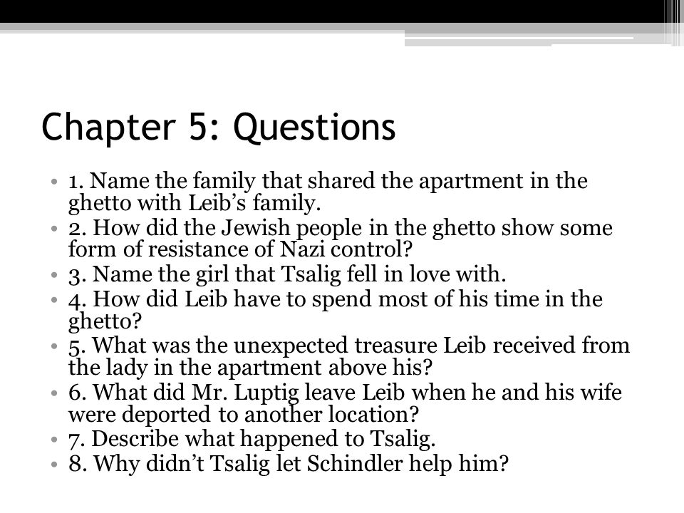 Chapter 5: Questions 1. Name the family that shared the apartment in the ghetto with Leib's family.