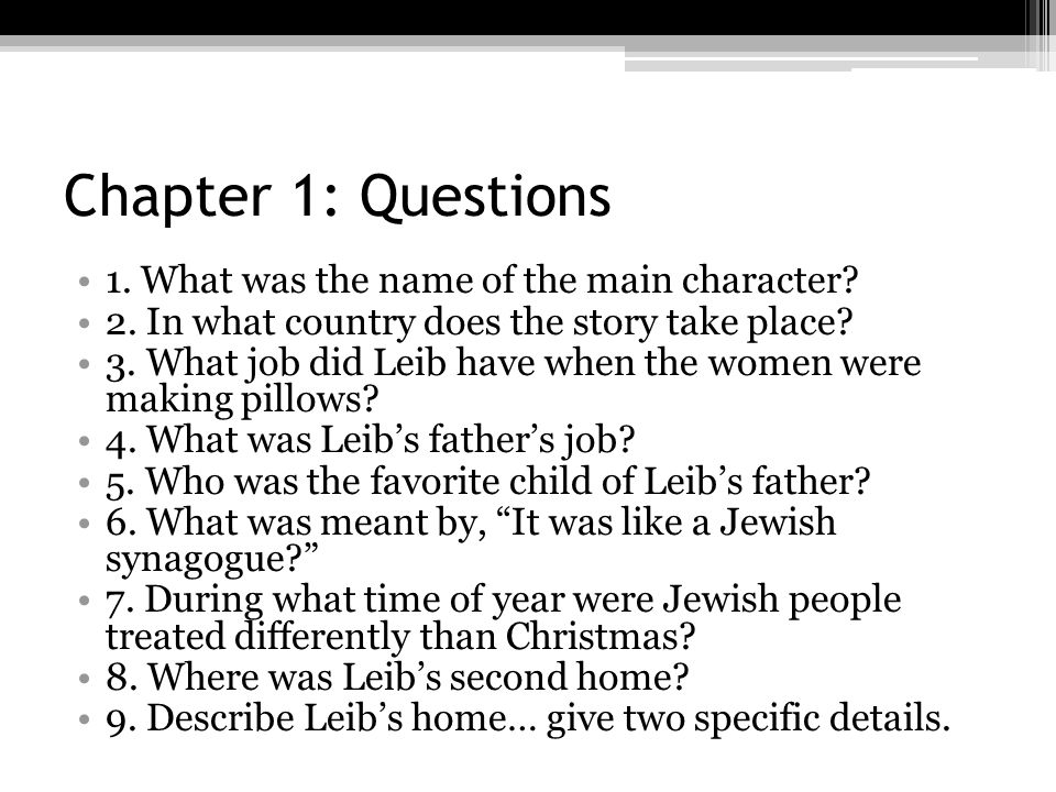 Chapter 1: Questions 1. What was the name of the main character
