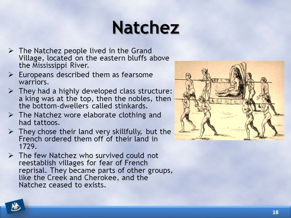 Natchez The Natchez people lived in the Grand Village, located on the eastern bluffs above the Mississippi River.