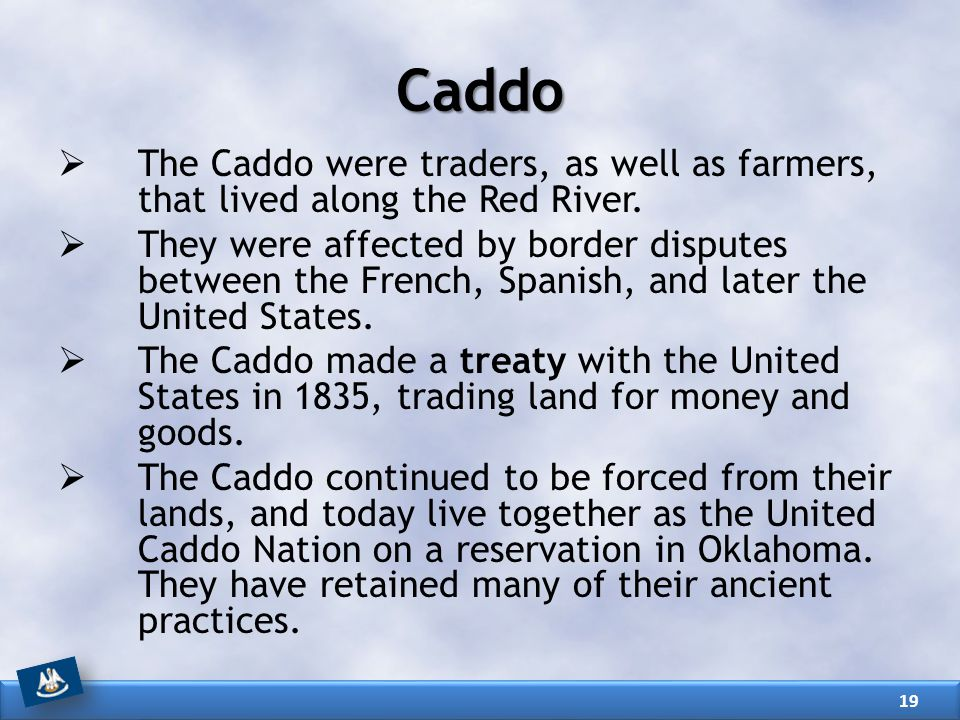 Caddo The Caddo were traders, as well as farmers, that lived along the Red River.