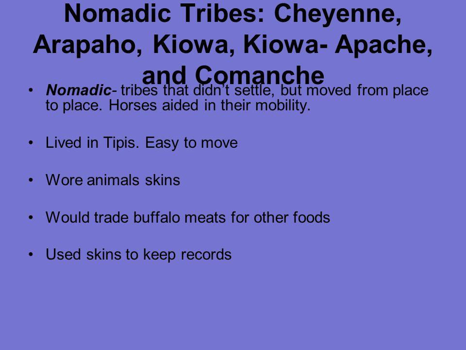 Nomadic Tribes: Cheyenne, Arapaho, Kiowa, Kiowa- Apache, and Comanche