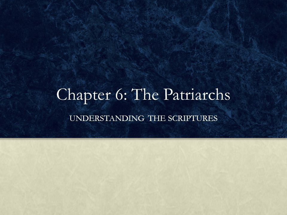 Chapter 6: The Patriarchs