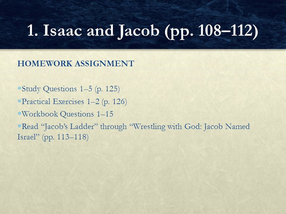 1. Isaac and Jacob (pp. 108–112) HOMEWORK ASSIGNMENT
