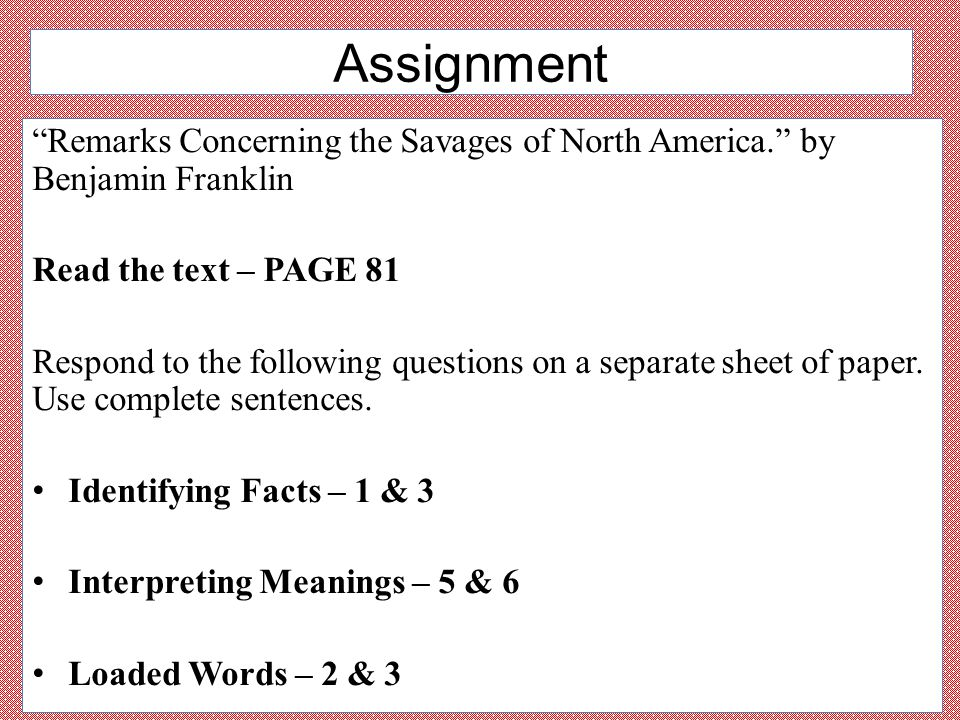 Assignment Remarks Concerning the Savages of North America. by Benjamin Franklin. Read the text – PAGE 81.