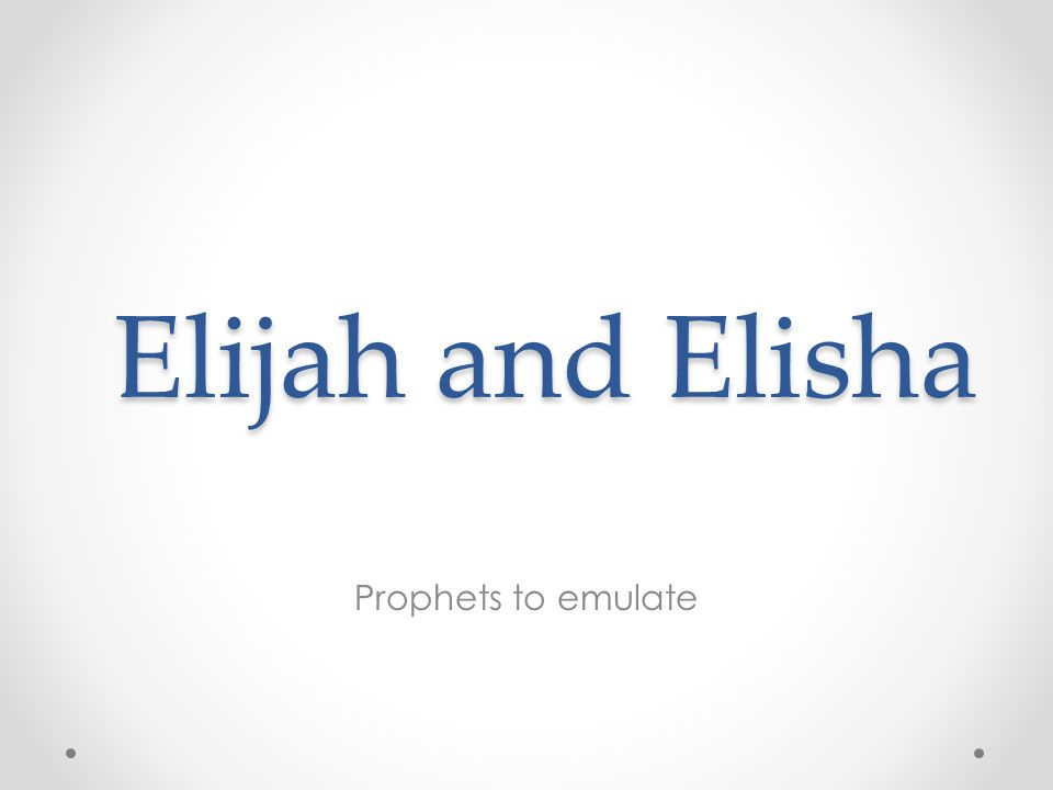 Elijah and Elisha Prophets to emulate