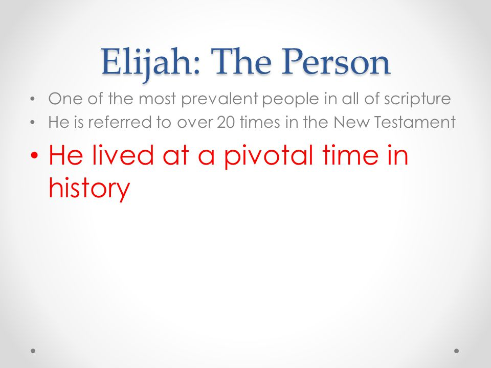 Elijah: The Person He lived at a pivotal time in history