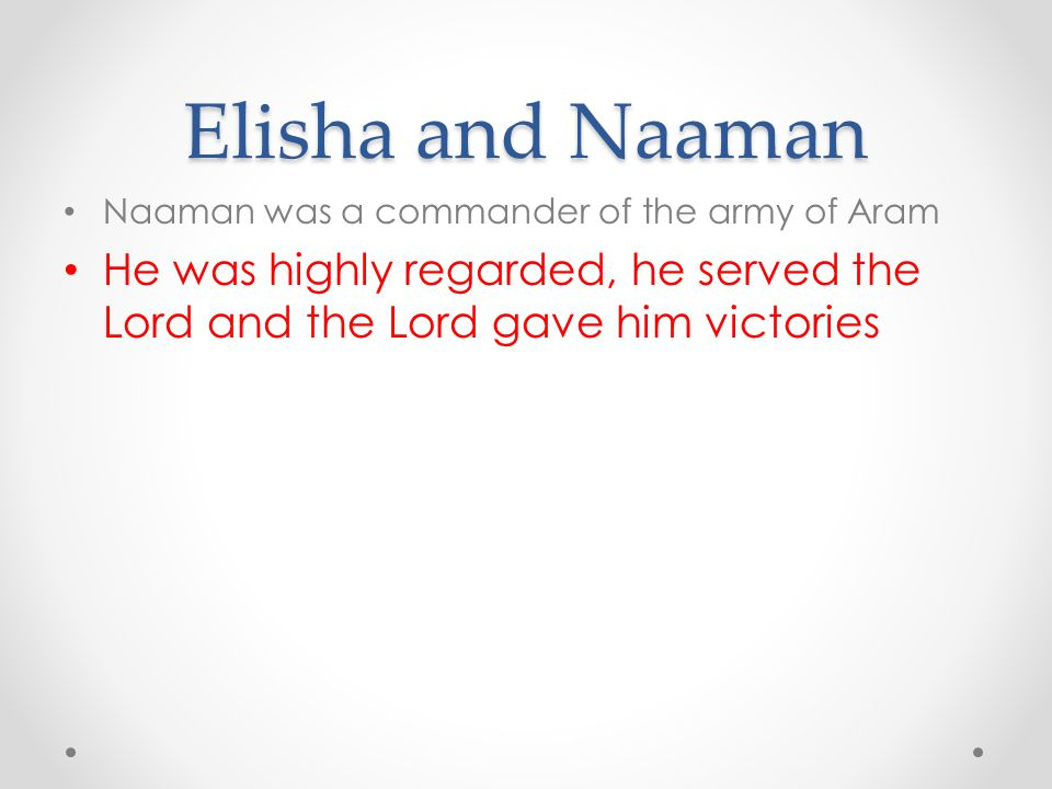 Elisha and Naaman Naaman was a commander of the army of Aram.