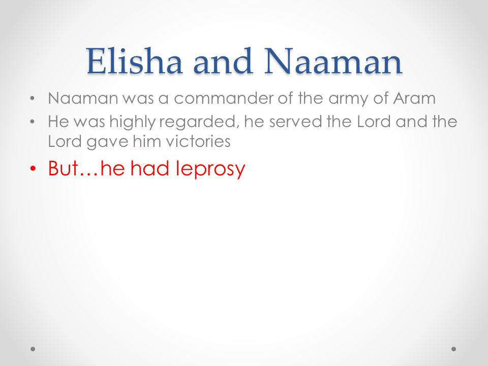 Elisha and Naaman But…he had leprosy