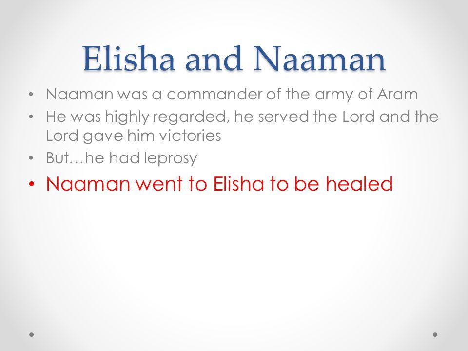 Elisha and Naaman Naaman went to Elisha to be healed