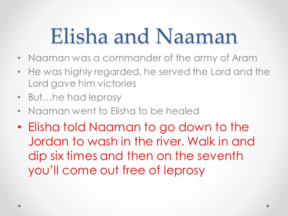 Elisha and Naaman Naaman was a commander of the army of Aram. He was highly regarded, he served the Lord and the Lord gave him victories.