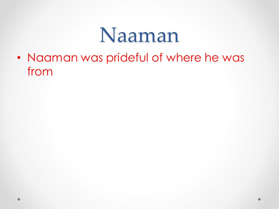 Naaman Naaman was prideful of where he was from