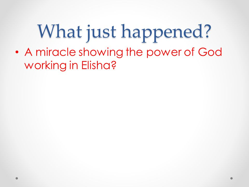 What just happened A miracle showing the power of God working in Elisha