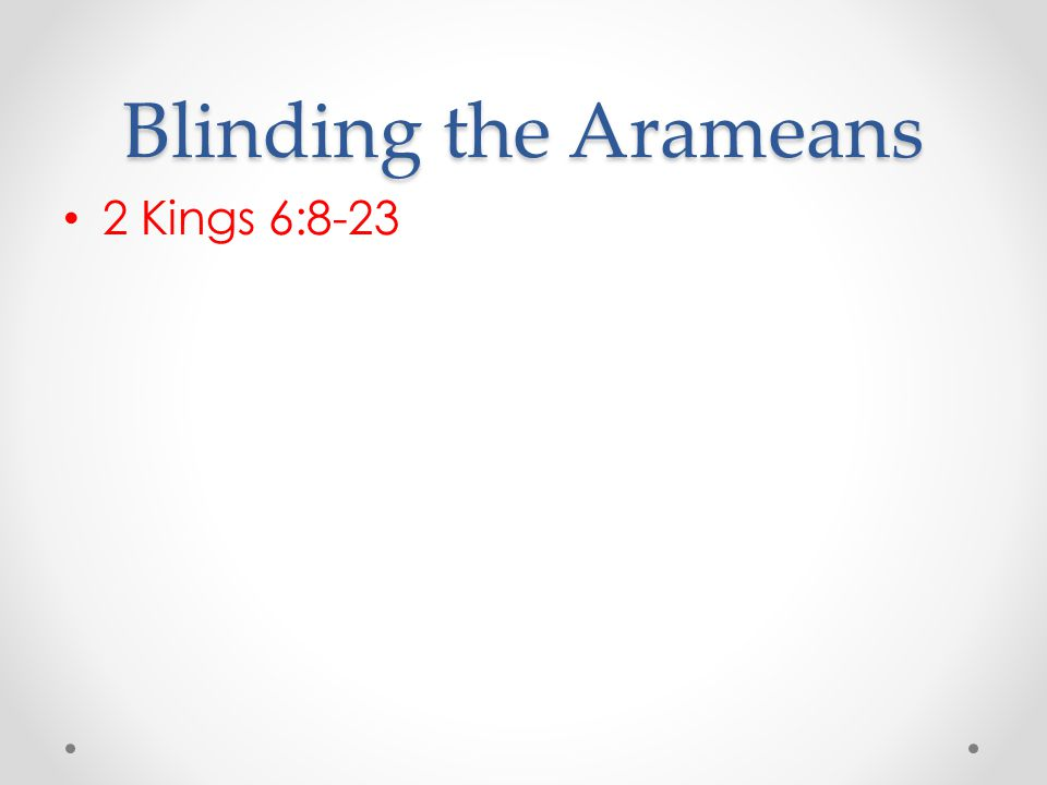 Blinding the Arameans 2 Kings 6:8-23