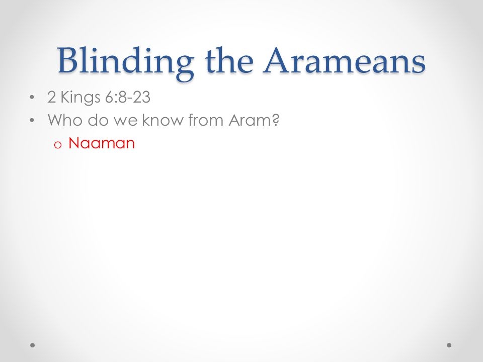 Blinding the Arameans 2 Kings 6:8-23 Who do we know from Aram Naaman